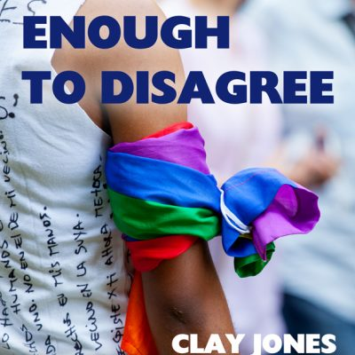 I love enough to disagree by Clay Jones